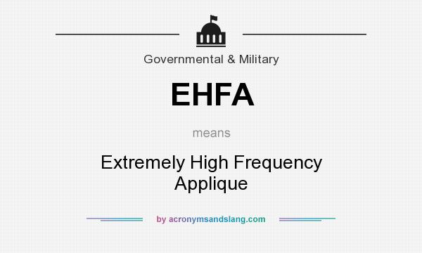 What does EHFA mean? It stands for Extremely High Frequency Applique