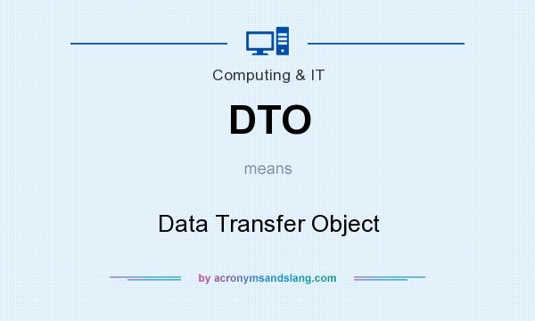 What does DTO mean? It stands for Data Transfer Object