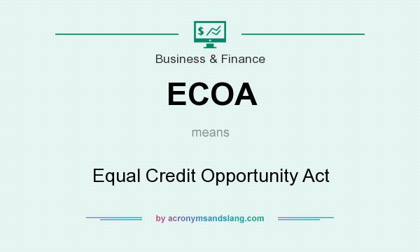 What does ECOA mean? It stands for Equal Credit Opportunity Act