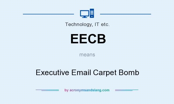 What does EECB mean? It stands for Executive Email Carpet Bomb