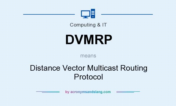 What does DVMRP mean? It stands for Distance Vector Multicast Routing Protocol
