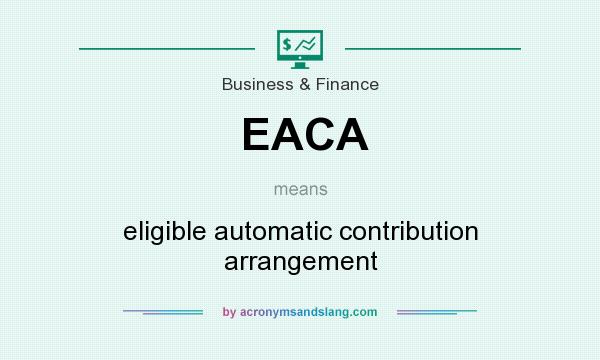What does EACA mean? It stands for eligible automatic contribution arrangement