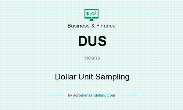 What does DUS mean? It stands for Dollar Unit Sampling