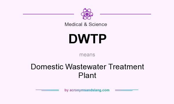 What does DWTP mean? It stands for Domestic Wastewater Treatment Plant