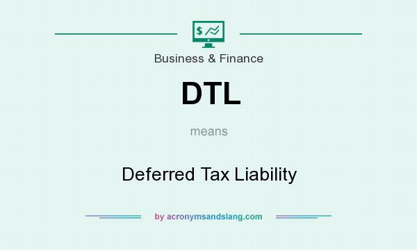 What does DTL mean? It stands for Deferred Tax Liability