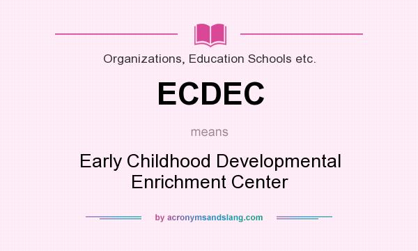 What does ECDEC mean? It stands for Early Childhood Developmental Enrichment Center