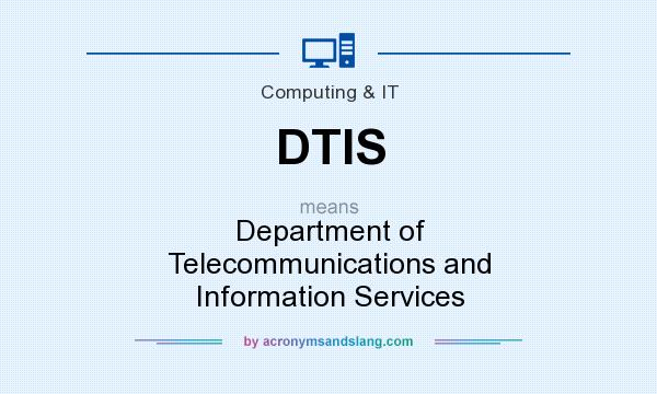 What does DTIS mean? It stands for Department of Telecommunications and Information Services