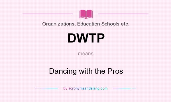 What does DWTP mean? It stands for Dancing with the Pros