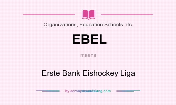 What does EBEL mean? It stands for Erste Bank Eishockey Liga