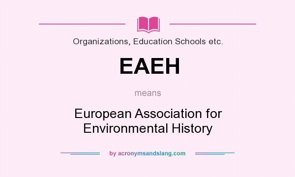 What does EAEH mean? It stands for European Association for Environmental History