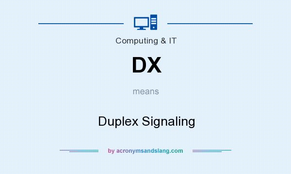 What does DX mean? It stands for Duplex Signaling