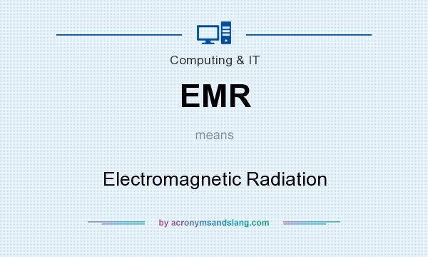 What does EMR mean? It stands for Electromagnetic Radiation