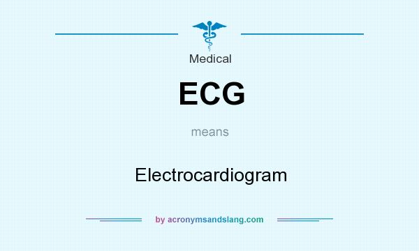 What does ECG mean? It stands for Electrocardiogram