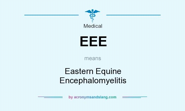 What does EEE mean? It stands for Eastern Equine Encephalomyelitis
