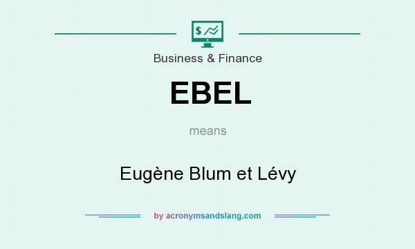 What does EBEL mean? It stands for Eugène Blum et Lévy