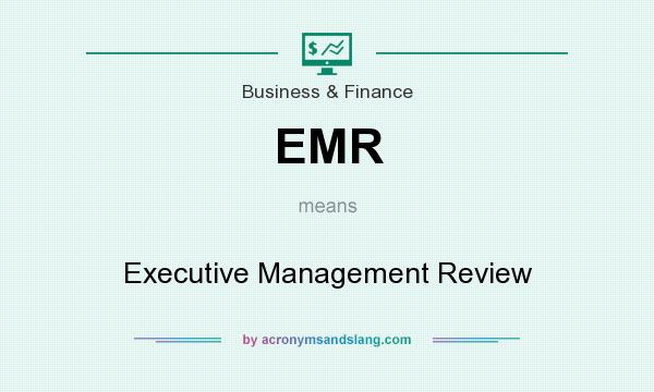 What does EMR mean? It stands for Executive Management Review