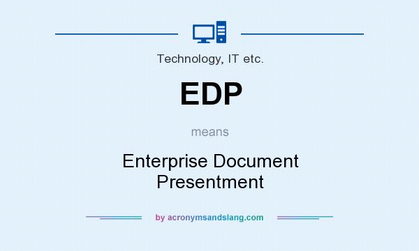 What does EDP mean? It stands for Enterprise Document Presentment
