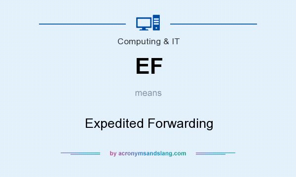 What does EF mean? It stands for Expedited Forwarding