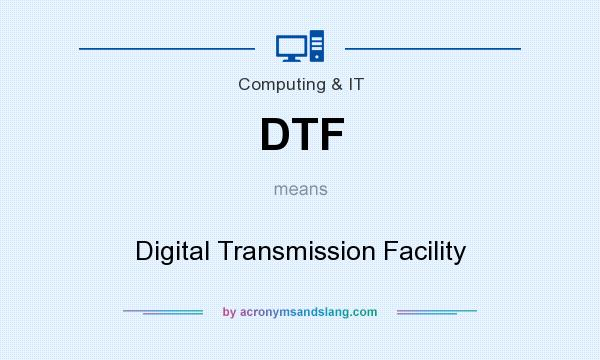 What does DTF mean? It stands for Digital Transmission Facility