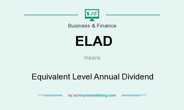 What does ELAD mean? It stands for Equivalent Level Annual Dividend