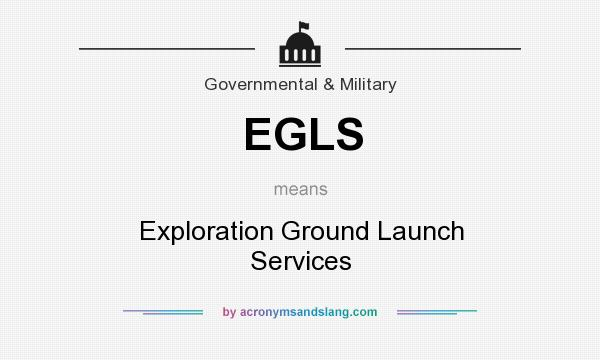 What does EGLS mean? It stands for Exploration Ground Launch Services