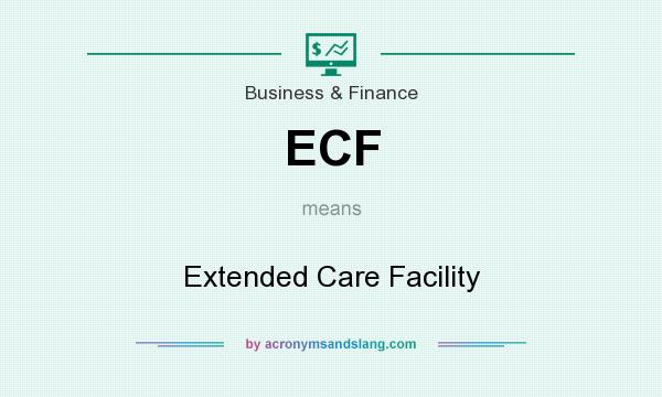 What does ECF mean? It stands for Extended Care Facility