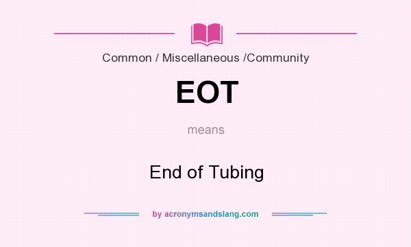 What does EOT mean? It stands for End of Tubing