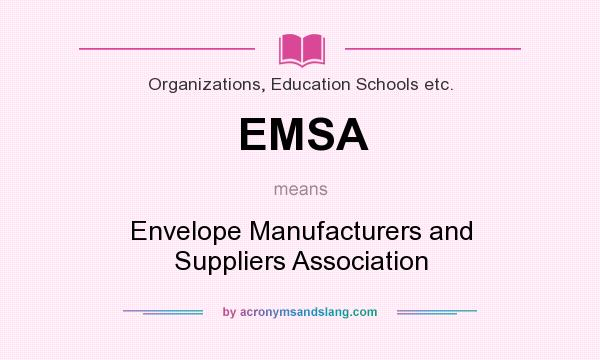 What does EMSA mean? It stands for Envelope Manufacturers and Suppliers Association
