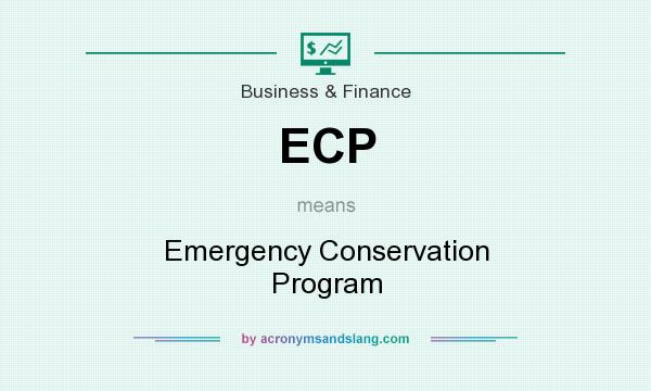 What does ECP mean? It stands for Emergency Conservation Program
