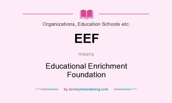 What does EEF mean? It stands for Educational Enrichment Foundation