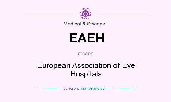 What does EAEH mean? It stands for European Association of Eye Hospitals