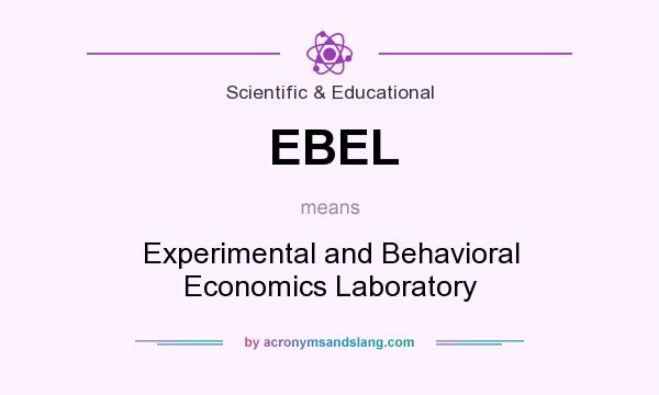 What does EBEL mean? It stands for Experimental and Behavioral Economics Laboratory