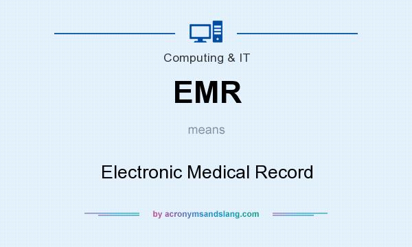 What does EMR mean? It stands for Electronic Medical Record