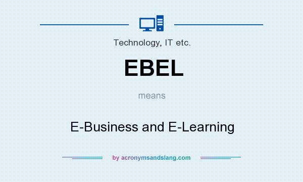 What does EBEL mean? It stands for E-Business and E-Learning