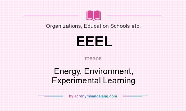 What does EEEL mean? It stands for Energy, Environment, Experimental Learning
