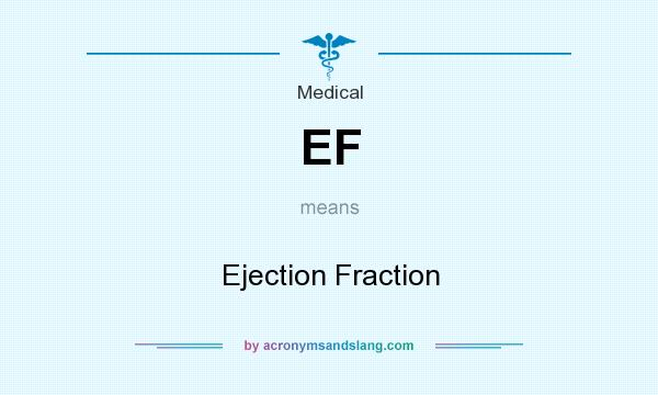 What does EF mean? It stands for Ejection Fraction