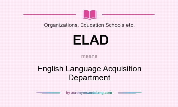 What does ELAD mean? It stands for English Language Acquisition Department