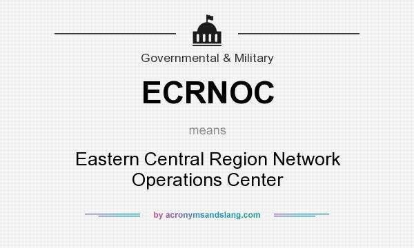 What does ECRNOC mean? It stands for Eastern Central Region Network Operations Center