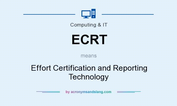 What does ECRT mean? It stands for Effort Certification and Reporting Technology