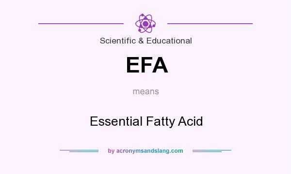 What does EFA mean? It stands for Essential Fatty Acid