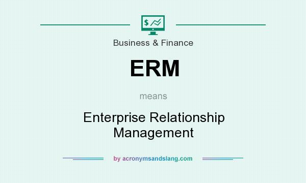 What does ERM mean? It stands for Enterprise Relationship Management