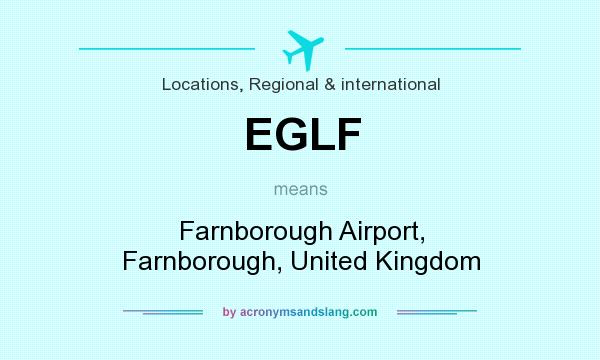 What does EGLF mean? It stands for Farnborough Airport, Farnborough, United Kingdom