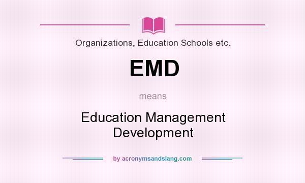 What does EMD mean? It stands for Education Management Development