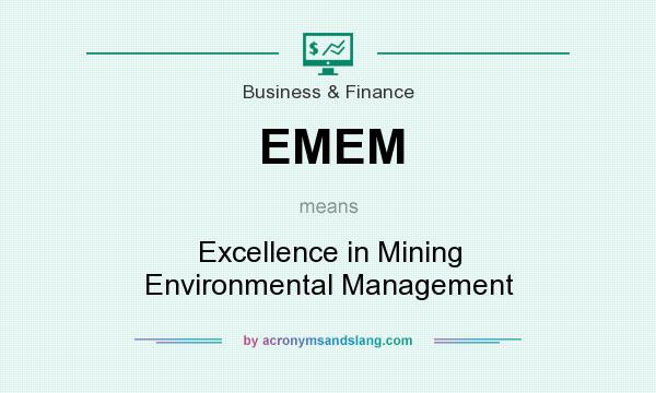 What does EMEM mean? It stands for Excellence in Mining Environmental Management