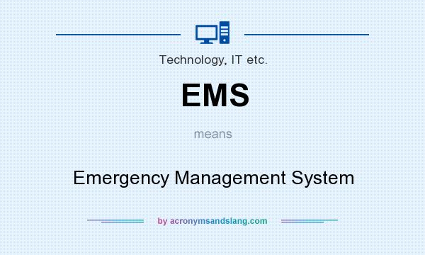 What does EMS mean? It stands for Emergency Management System