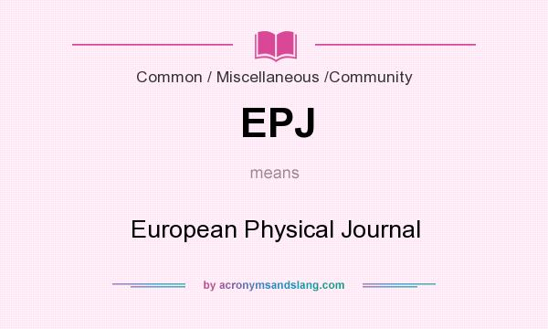 What does EPJ mean? It stands for European Physical Journal