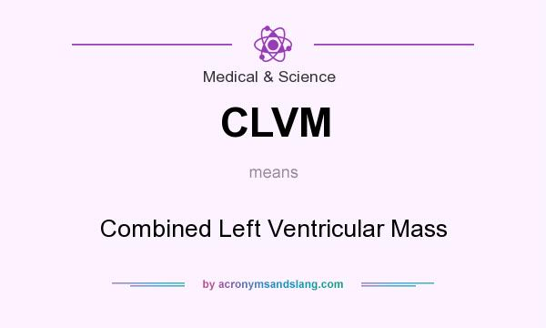 What does CLVM mean? It stands for Combined Left Ventricular Mass