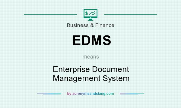 What does EDMS mean? It stands for Enterprise Document Management System