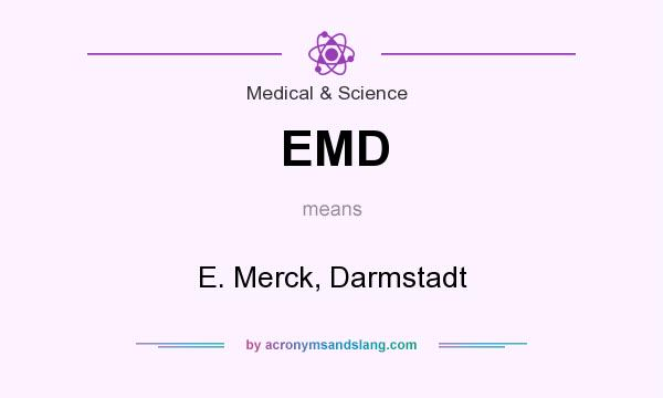 What does EMD mean? It stands for E. Merck, Darmstadt