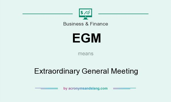 What does EGM mean? It stands for Extraordinary General Meeting